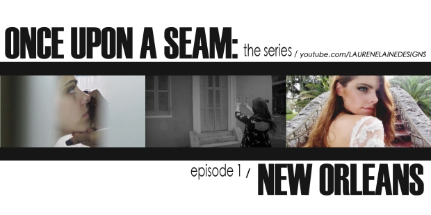 Once Upon A Seam with Designer Lauren Elaine. Episode 1, New Orleans and Lauren Elaine Bridal