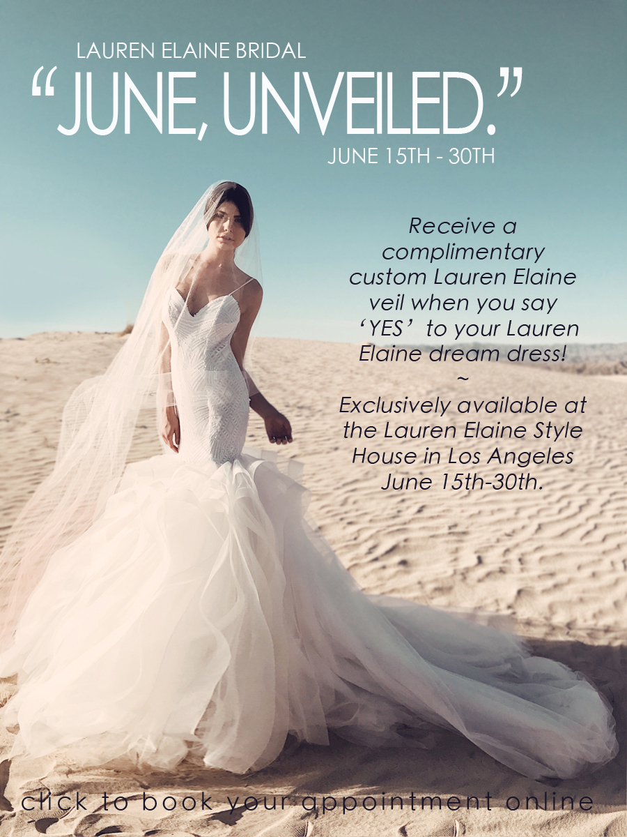 Visit the best bridal salon in Los Angeles: the Lauren Elaine Style House for June Unveiled. Free veil with gown purchase.